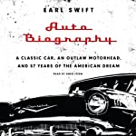 Auto Biography: A Classic Car, an Outlaw Motorhead, and 57 Years of the American Dream | Earl Swift