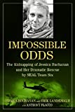 img - for Impossible Odds: The Kidnapping of Jessica Buchanan and Her Dramatic Rescue by SEAL Team Six book / textbook / text book