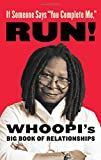"""If Someone Says """"You Complete Me,"""" RUN!: Whoopis Big Book of Relationships"""