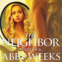 The Neighbor 4-6 Box Set: Lust in the Suburbs (       UNABRIDGED) by Abby Weeks Narrated by Bailey Varness
