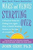 Mars and Venus Starting Over: A Practical Guide for Finding Love Again After a Painful Breakup, Divorce, or the Loss of a Loved One (0060930276) by Gray, John