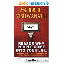 Reason Why People Come Into Your Life : A powerful story that reveals answers to life's most challenging problems (English Edition)