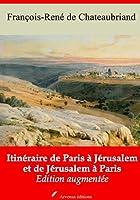 Itin�raire de Paris � J�rusalem et de J�rusalem � Paris (Nouvelle �dition augment�e)
