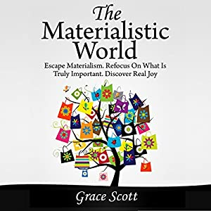 The Materialistic World: How to Escape Materialism Audiobook