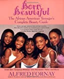 Born Beautiful: The African American Teenagers Complete Beauty Guide