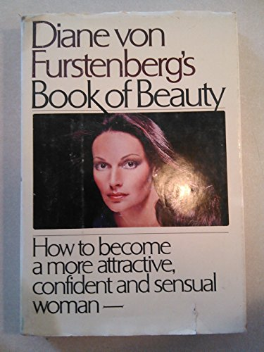 Diane Von Furstenberg's Book of Beauty: How to Become a More Attractive, Confident, and Sensual Woman by Diane Von Furstenberg (1-Mar-1979) Hardcover