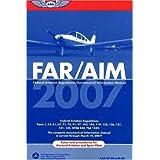 FAR/AIM 2007: Federal Aviation Regulations/Aeronautical Information Manual (FAR/AIM series) ~ Federal Aviation...