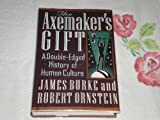 The Axemaker's Gift A Double Edged History of Human Culture (0399140883) by James Burke