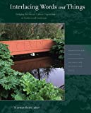 img - for Interlacing Words and Things: Bridging the Nature-Culture Opposition in Gardens and Landscape (Dumbarton Oaks Colloquium on the History of Landscape Architecture) book / textbook / text book