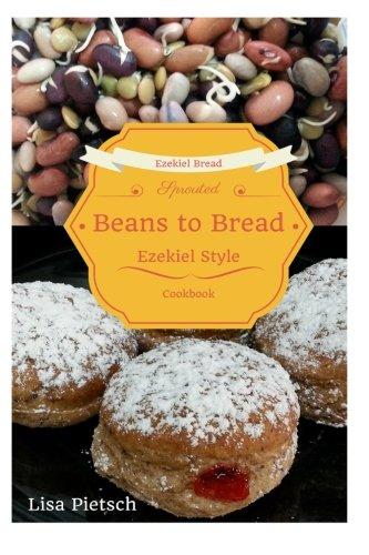 Beans to Bread: Ezekiel Style Bread Cookbook by Lisa Pietsch