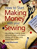 img - for How to Start Making Money With Your Sewing by Maskowski, Karen, Maslowski, Karen (1998) Paperback book / textbook / text book