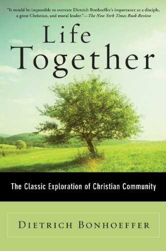 Life Together: The Classic Exploration of Faith in Community