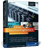 Linux Hochverfügbarkeit: Einsatzszenarien und Praxislösungen für Linux-Server (Galileo Computing)
