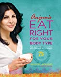 Anjum's Eat Right for Your Body Type: The Super-healthy Detox Diet Inspired by Ayurveda by Anand, Anjum (2011) Paperback