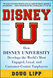 Disney U: How Disney University Develops the World's Most Engaged, Loyal, and Customer-Centric Employees