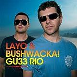 Layo and Bushwacka! - Rio