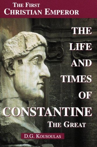 The Life and Times of Constantine the Great: The First Christian Emperpor