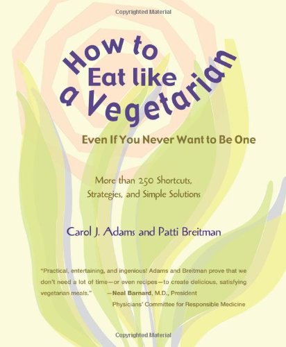 How to Eat Like a Vegetarian Even If You Never Want to Be One: More Than 250 Shortcuts, Strategies, and Simple Solutions