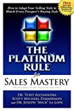 img - for The Platinum Rule for Sales Mastery: How to Adapt Your Selling Style to Match Every Prospect's Buying Style book / textbook / text book