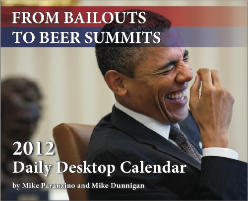 From Bailouts to Beer Summits: This Day in Obama History 2012 Daily Desktop Calendar