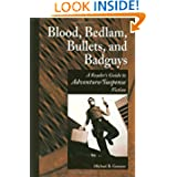 Blood, Bedlam, Bullets, and Badguys: A Reader's Guide to Adventure/Suspense Fiction (Genreflecting Advisory Series...