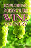 Exploring Missouri Wine Country, 3rd Updated & Revised Edition (Show Me)