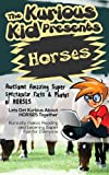 Childrens book: About Horses( The Kurious Kid Education series for ages 3-9): A Awesome Amazing Super Spectacular Fact & Photo book on Horses for Kids