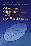 img - for Abstract Algebra and Solution by Radicals (Dover Books on Mathematics) by John E. Maxfield, Margaret W. Maxfield (2010) Paperback book / textbook / text book