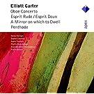 Elliott Carter : Concerto pour hautbois - Esprit Rude / Esprit Doux - A Mirror on which to Dwell - Penthode