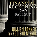 Financial Reckoning Day Fallout: Surviving Today's Global Depression | Addison Wiggin,William Bonner