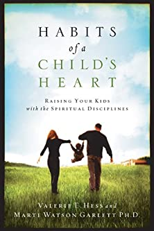 Habits of a Child's Heart, Raising Your Kids with the Spiritual Disciplines