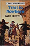 Trail to Nowhere (Black Horse Western) (0709045247) by Ketchum, Jack