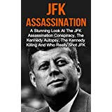 JFK Assassination: A Stunning Look At The JFK Assassination Conspiracy, The Kennedy Autopsy, The Kennedy Killing And Who Really Shot JFK? JFK Assassination ... Books, JFK Assassination Conspiracy,) ~ Ryan Gillmore