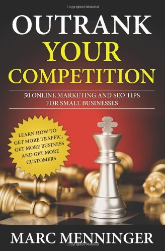 Image of Outrank Your Competition: 50 Online Marketing and SEO Tips for Small Businesses- Learn How to Get More Traffic, Get More Business and Get More Customers
