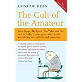 The Cult of the Amateur: How blogs, MySpace, YouTube and the rest of today's user-generated media are killing our culture and economyby Andrew Keen