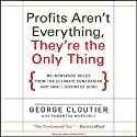Profits Aren't Everything, They're the Only Thing: No-Nonsense Rules from the Ultimate Contrarian and Small Business Guru (       UNABRIDGED) by George Cloutier, Samantha Marshall Narrated by Erik Synnestvedt