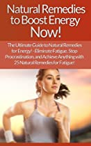 Natural Remedies: To Boost Energy Now! The Ultimate Guide To Natural Remedies For Energy! - Eliminate Fatigue, Stop Procrastination, And Achieve Anything  Mind Control, Weight Loss, Willpower)