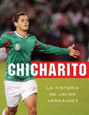 Chicharito: La historia de Javier Hernandez (Spanish Edition)