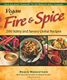 img - for Vegan Fire & Spice: 200 Sultry and Savory Global Recipes of Robertson, Robin on 01 January 2008 book / textbook / text book
