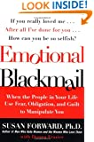Emotional Blackmail: When the People in Your Life Use Fear, Obligation, and Guilt to Manipulate You