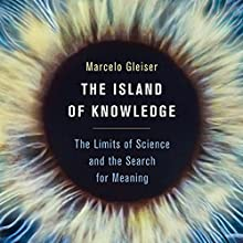 The Island of Knowledge: The Limits of Science and the Search for Meaning (       UNABRIDGED) by Marcelo Gleiser Narrated by William Neenan