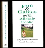 FUN AND GAMES WITH ALISTAIR COOKE: ON SPORT AND OTHER AMUSEMENTS (0185793439) by ALISTAIR COOKE