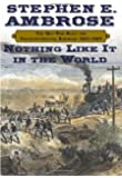Nothing like it in the world : the men who built the Transcontinental Railroad, 1863-1869 / by Stephen E. Ambrose