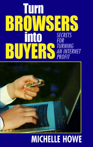 Turn Browsers into Buyers: Secrets for Turning an Internet Profit