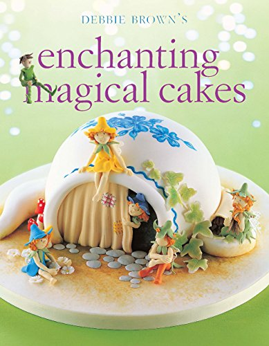Enchanting Magical Cakes, by Debbie Brown
