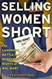 img - for Selling Women Short: The Landmark Battle for Workers' Rights At Wal-mart 1st printing edition by Featherstone, Liza (2004) Hardcover book / textbook / text book