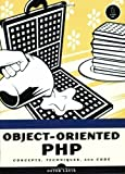 Object-Oriented PHP: Concepts, Techniques & Code: Concepts, Techniques and Code 1st (first) Edition by Lavin, Peter published by NO STARCH PRESS (2006)