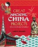 Great Ancient China Projects You Can Build Yourself (Build It Yourself series)