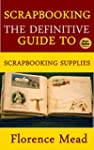 Scrapbooking: The Definitive Guide to...