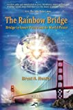 The Rainbow Bridge: Bridge to Inner Peace and to World Peace Brent N. Hunter
